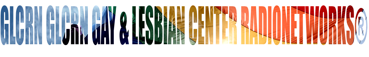 GLCRN GLCRN GAY & LESBIAN CENTER RADIO NETWORKS®